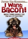 Animals Say Wacky Things: Forget the Chocolate...I Want Bacon!