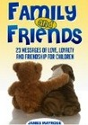 Family and Friends: 23 Messages of Love, Loyalty and Friendship for Children