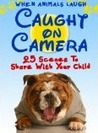 Animals Laughing: Twenty-Five Caught-on-Camera Scenes to Warm You and Your Child's Heart (Ages 0-4). Share a Laugh Kids Books. (Animals Like Us)