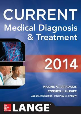 Current Medical Diagnosis and Treatment 2014 by Maxine A. Papadakis