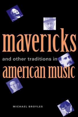 Mavericks and Other Traditions in American Music by Michael Broyles