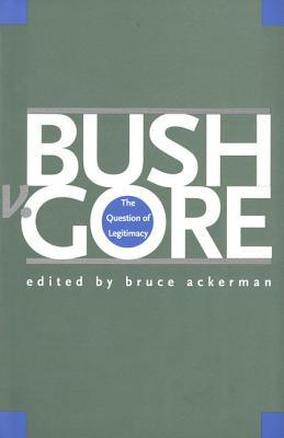 Bush v. Gore: The Question of Legitimacy