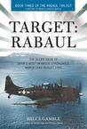 Target: Rabaul: The Allied Siege of Japan's Most Infamous Stronghold, March 1943 - August 1945 (Rabaul Trilogy, #3)