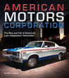 American Motors Corporation: The Rise and Fall of America's Last Independent Automaker