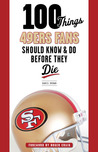 100 Things 49ers Fans Should Know  Do Before They Die