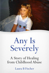 Any Is Severely (A Story of Healing from Childhood Abuse)