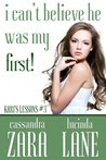 I Can't Believe He Was My First! (Kari's Lessons, #3)