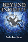 Beyond Infinity by Charles Ames Fischer