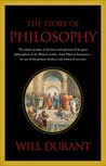 The Story of Philosophy, the Lives and Opinions of the World's Greatest Philosophers