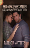 Becoming Jesse's Father (Dancing Moon Ranch, #5)