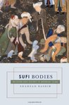 Sufi Bodies: Religion and Society in Medieval Islam