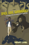 Space, Love, Superheroes: The Chronicles of My Secret Identity Crisis on Infinite Earths