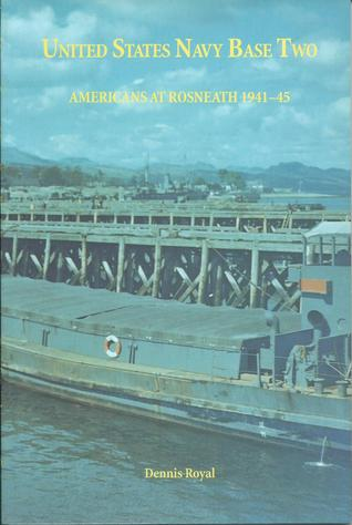 United States navy Base Two: Americans at Rosneath 1941-45