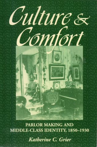 Culture and Comfort: Parlor Making and Middle Class Identity