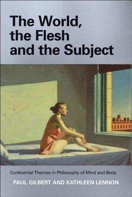 The World, the Flesh, and the Subject: Continental Themes in Philosophy of Mind and Body
