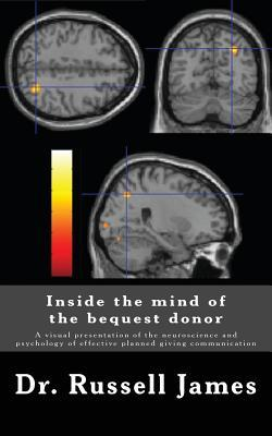 Inside the Mind of the Bequest Donor: A Visual Presentation of the Neuroscience and Psychology of Effective Planned Giving Communication