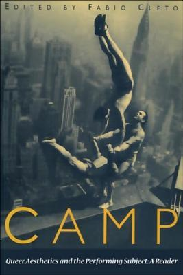 Camp: Queer Aesthetics And The Performing Subject: A Reader