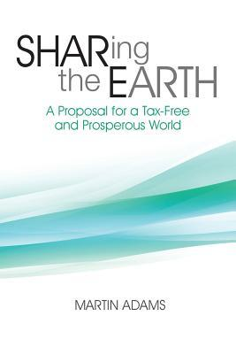 Sharing the Earth: A Proposal for a Tax-Free and Prosperous World