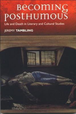 Becoming Posthumous: Life and Death in Literary and Cultural Studies
