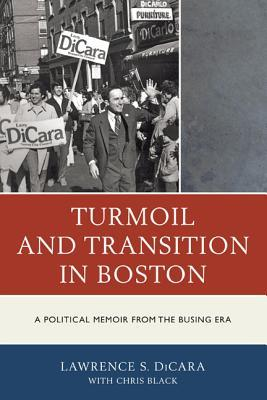 Turmoil and Transition in Boston: A Political Memoir from the Busing Era