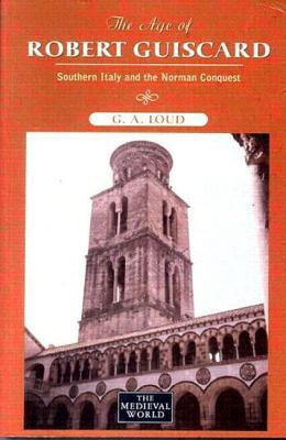 The Age of Robert Guiscard: Southern Italy and the Norman Conquest (The Medieval World)