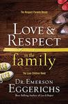 Love & Respect in the Family: The Transforming Power of Love and Respect Between Parent and Child