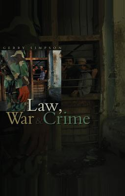Law, War and Crime: War Crimes Trials and the Reinvention of International Law