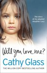 Will You Love Me?: Lucy's Story: The Heartbreaking True Story of My Adopted Daughter and Her Desperate Search for a Loving Home