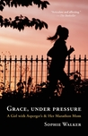 Grace, Under Pressure: A Girl with Asperger's and Her Marathon Mom