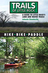 Trails of Little Rock: Hiking, Biking, and Kayaking Trails in Little Rock