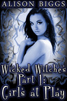 Wicked Witches Part 1: Girls at Play