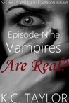 Episode Nine: Vampires Are Real? (Secrets Will Out, #9)