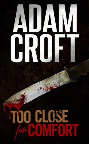 Too Close For Comfort by Adam Croft