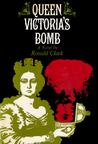 Queen Victoria's Bomb: The Disclosures of Professor Franklin Huxtable, M.A. (Cantab.)