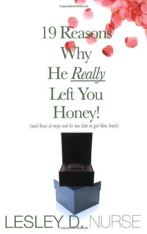 19 Reasons Why He Really Left You Honey! by Lesley D. Nurse