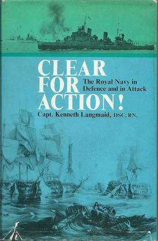 Clear For Action! The Royal Navy In Defence And In Attack