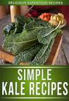 Kale Recipes: Delicious Recipes Using This Superfood To Keep The Whole Family Healthy!