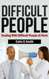 Difficult People: Dealing With Difficult People At Work
