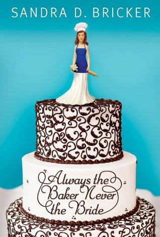 Always the Baker, Never the Bride by Sandra D. Bricker