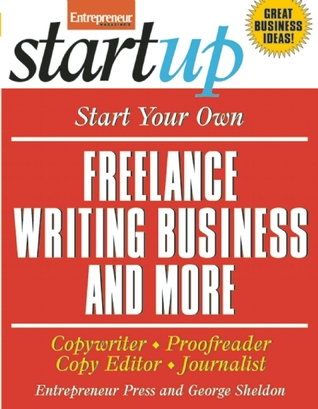 Start Your Own Freelance Writing Business and More by George Sheldon