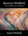 Recovery Workbook for Love Addicts and Love Avoidants