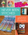 Never Been Stitched: 45 No-Sew  Low-Sew Projects