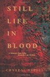 Still Life in Blood by Crystal Heidel