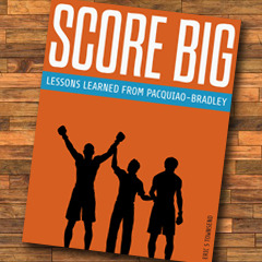 Score Big: Lessons Learned from Pacquiao/Bradley