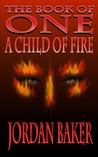 A Child of Fire (Book of One, #4)