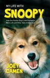My Life with Snoopy: How One Shelter Dog's Love Changed a Man's Life and Other Tails of Adventure