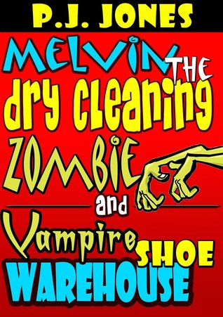 Melvin the Dry Cleaning Zombie and Vampire Shoe Warehouse by P.J. Jones