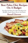 Best Paleo Diet Recipes On A Budget: Easy Gluten Free Paleo Diet Recipes For Breakfast, Lunch, Dinner, Desserts And Snacks