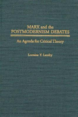 Marx And The Postmodernism Debates: An Agenda For Critical Theory
