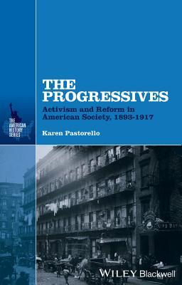 The Progressives: Activism and Reform in American Society, 1893-1917